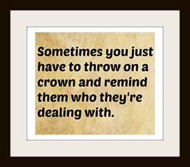 Wear your crown!